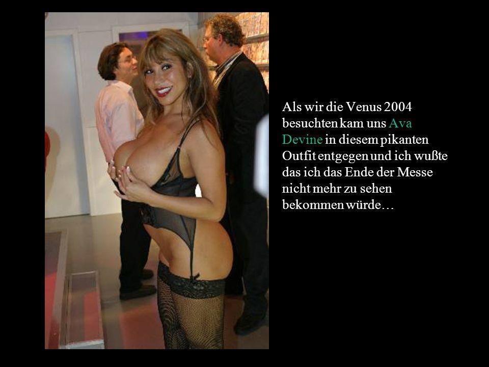 Als wir die Venus 2004 besuchten kam uns Ava Devine in diesem pikanten Outfit entgegen und ich wußte das ich das Ende der Messe nicht mehr zu sehen be