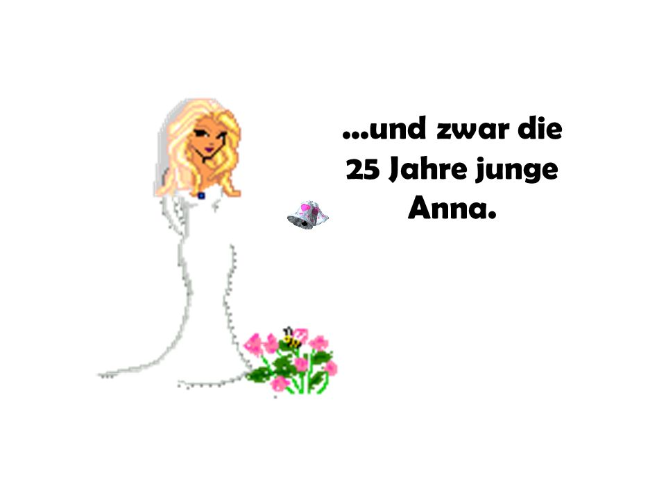 ...und zwar die 25 Jahre junge Anna.