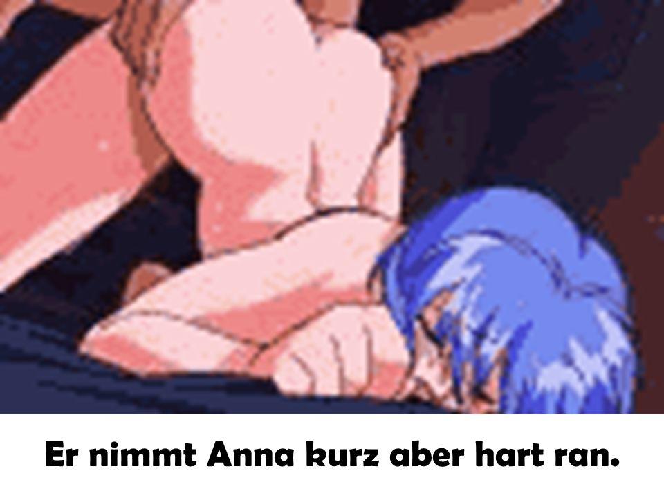 Als er fertig ist gibt er Anna wieder einen Kuß und will eben in sein Zimmer gehen...