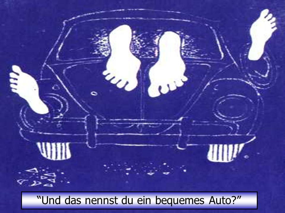 Und das nennst du ein bequemes Auto?