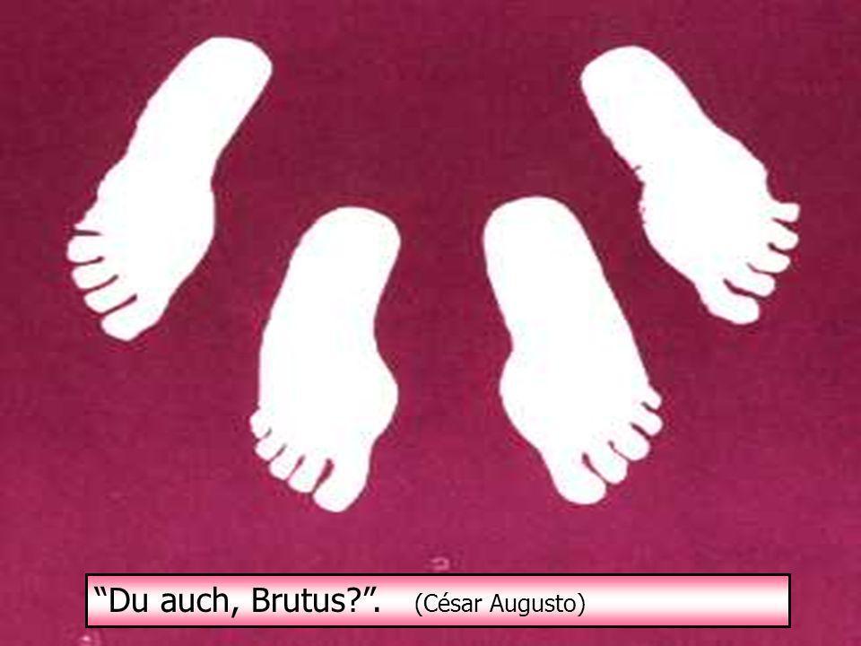 Du auch, Brutus . (César Augusto)