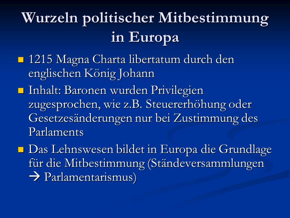 Wurzeln politischer Mitbestimmung in Europa 1215 Magna Charta libertatum durch den englischen König Johann 1215 Magna Charta libertatum durch den engl