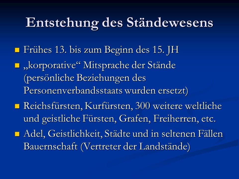Entstehung des Ständewesens Frühes 13. bis zum Beginn des 15. JH Frühes 13. bis zum Beginn des 15. JH korporative Mitsprache der Stände (persönliche B
