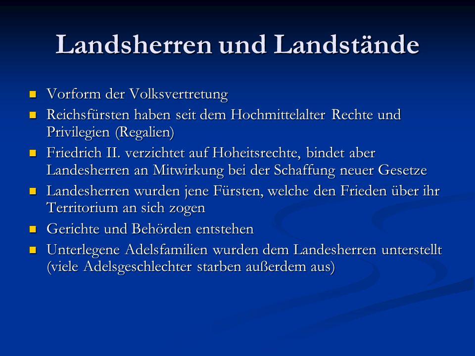 Landsherren und Landstände Vorform der Volksvertretung Vorform der Volksvertretung Reichsfürsten haben seit dem Hochmittelalter Rechte und Privilegien
