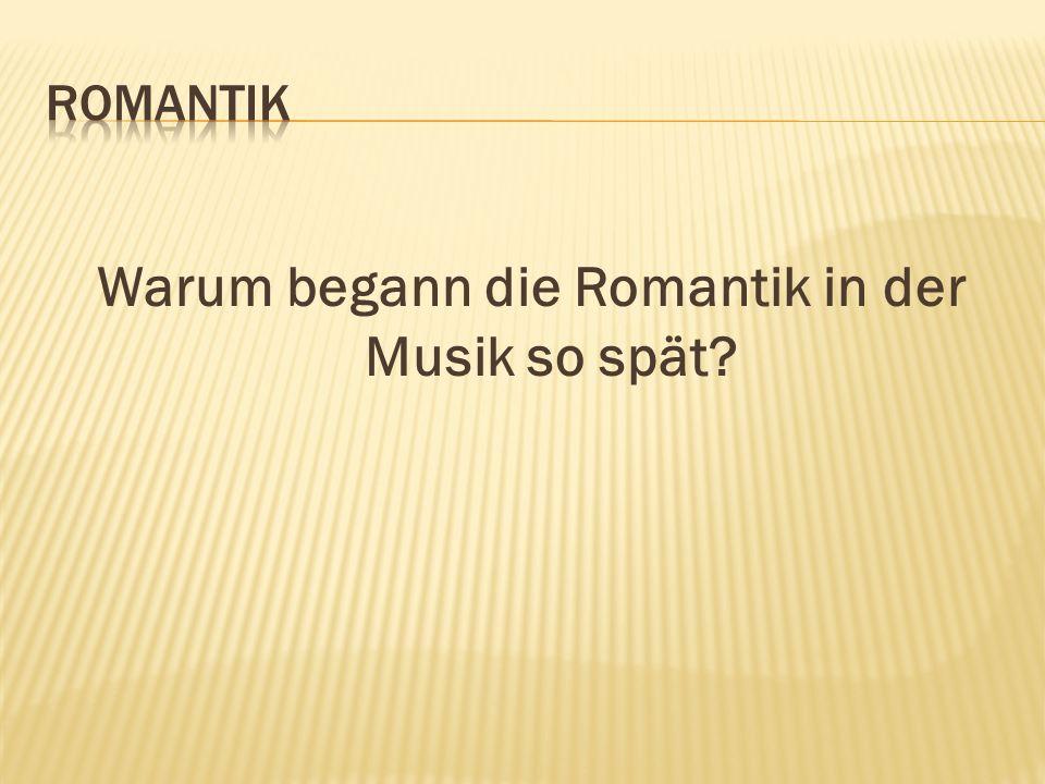 Warum begann die Romantik in der Musik so spät?