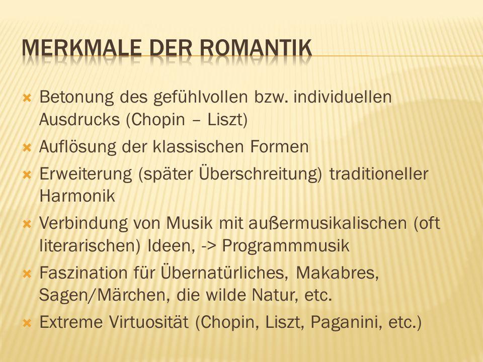 Betonung des gefühlvollen bzw. individuellen Ausdrucks (Chopin – Liszt) Auflösung der klassischen Formen Erweiterung (später Überschreitung) tradition