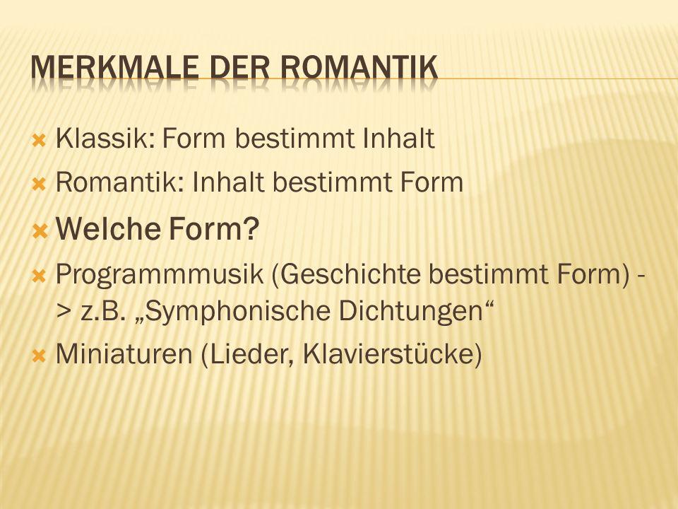 Klassik: Form bestimmt Inhalt Romantik: Inhalt bestimmt Form Welche Form? Programmmusik (Geschichte bestimmt Form) - > z.B. Symphonische Dichtungen Mi