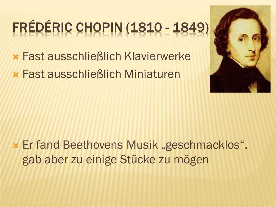 Fast ausschließlich Klavierwerke Fast ausschließlich Miniaturen Er fand Beethovens Musik geschmacklos, gab aber zu einige Stücke zu mögen
