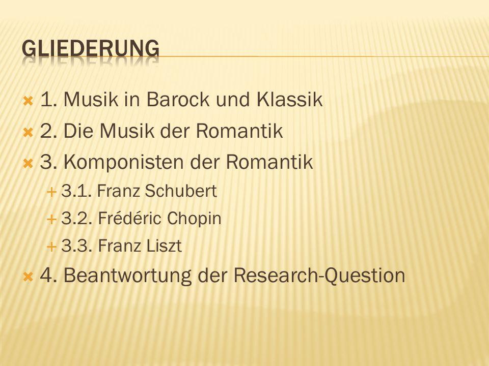 1. Musik in Barock und Klassik 2. Die Musik der Romantik 3. Komponisten der Romantik 3.1. Franz Schubert 3.2. Frédéric Chopin 3.3. Franz Liszt 4. Bean
