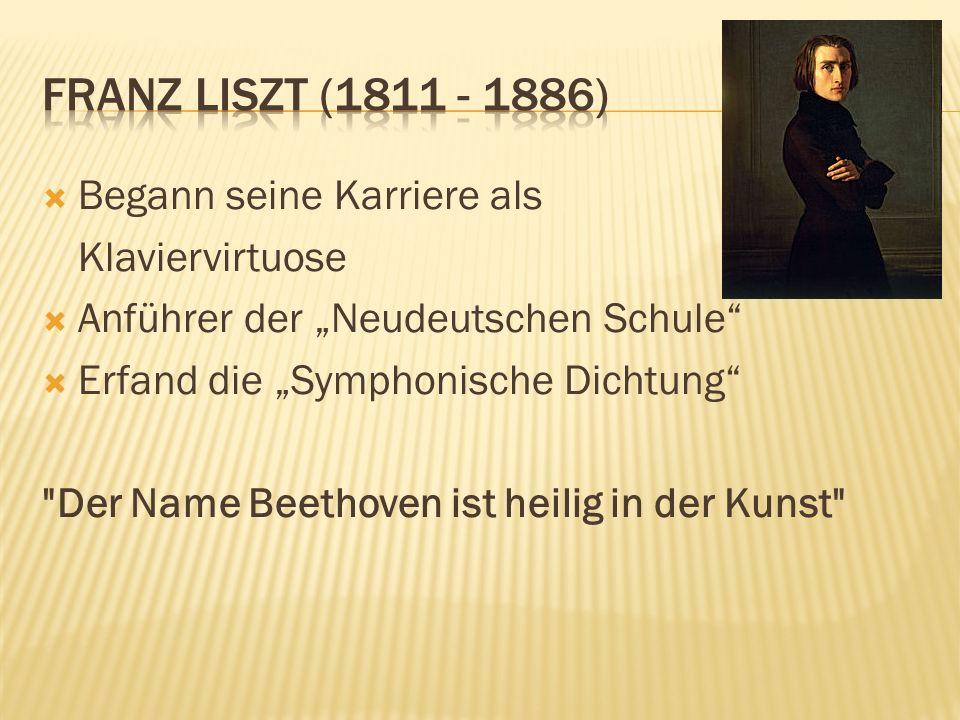 Begann seine Karriere als Klaviervirtuose Anführer der Neudeutschen Schule Erfand die Symphonische Dichtung