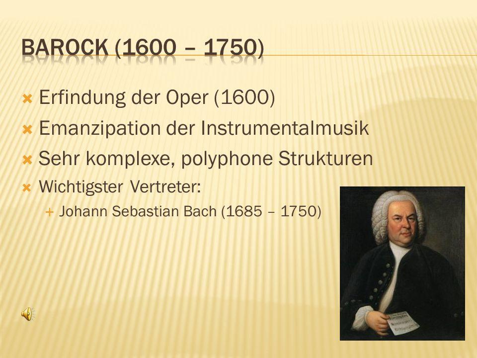 Erfindung der Oper (1600) Emanzipation der Instrumentalmusik Sehr komplexe, polyphone Strukturen Wichtigster Vertreter: Johann Sebastian Bach (1685 –