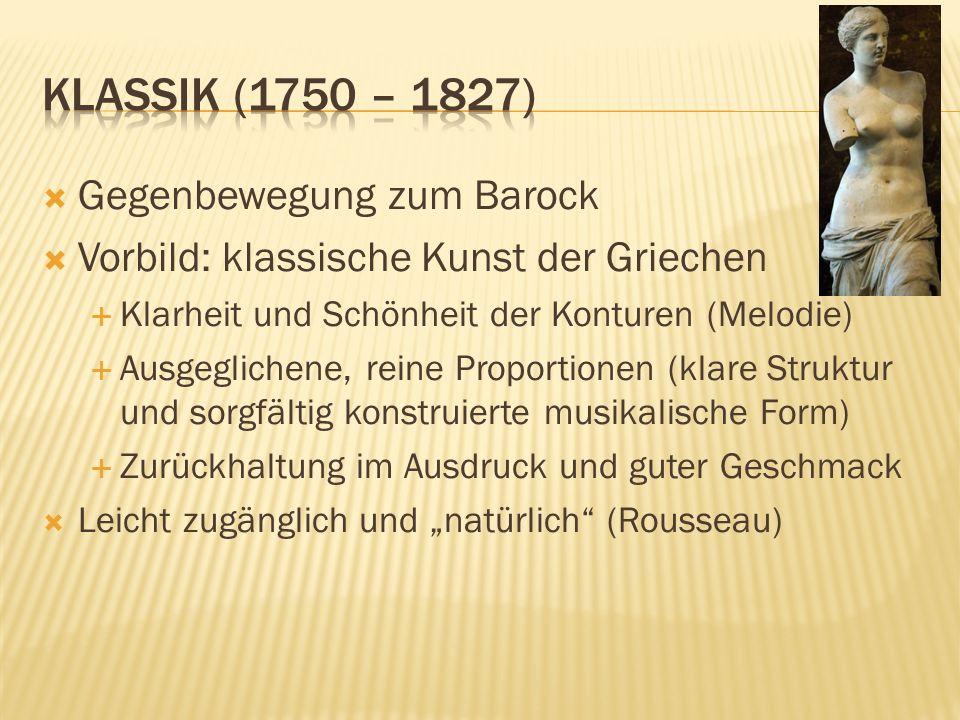 Gegenbewegung zum Barock Vorbild: klassische Kunst der Griechen Klarheit und Schönheit der Konturen (Melodie) Ausgeglichene, reine Proportionen (klare