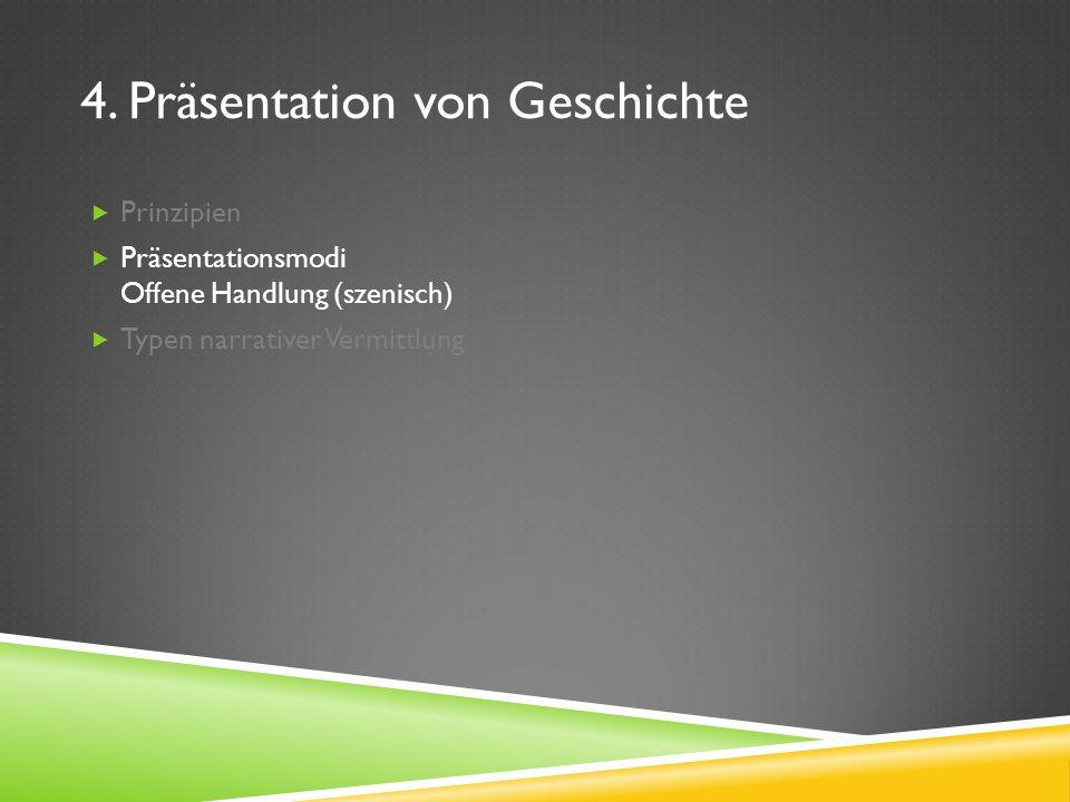 4. Präsentation von Geschichte Prinzipien Präsentationsmodi Offene Handlung (szenisch) Typen narrativer Vermittlung