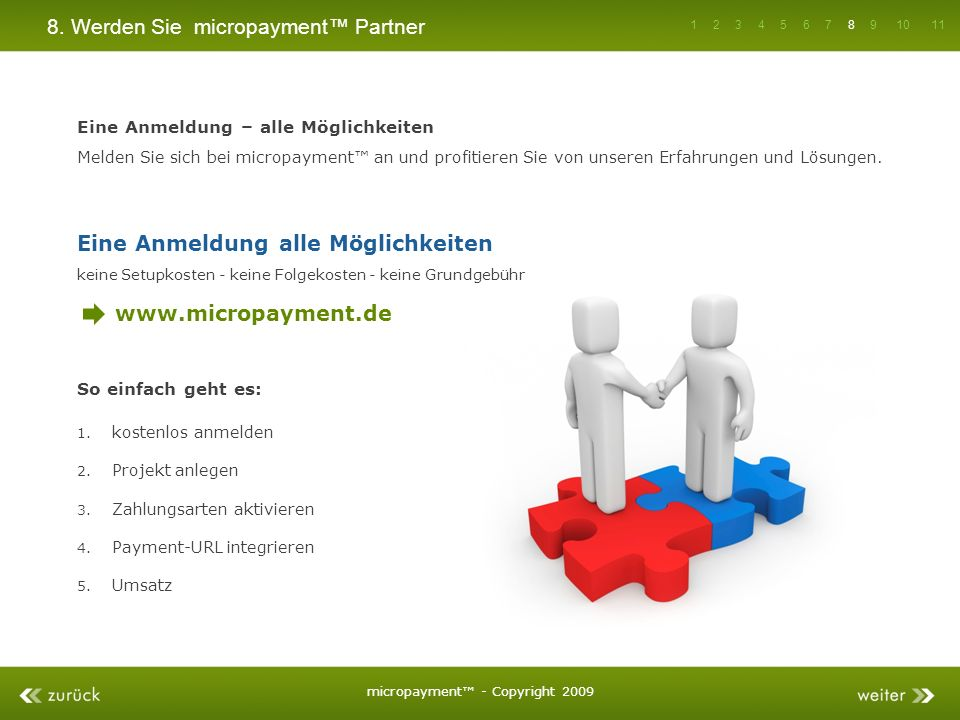8. Werden Sie micropayment Partner 1. kostenlos anmelden 2. Projekt anlegen 3. Zahlungsarten aktivieren 4. Payment-URL integrieren 5. Umsatz Eine Anme