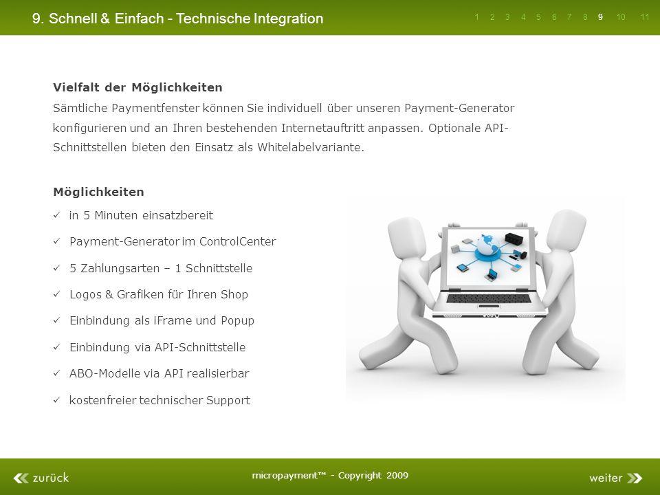 9. Schnell & Einfach - Technische Integration Vielfalt der Möglichkeiten Sämtliche Paymentfenster können Sie individuell über unseren Payment-Generato