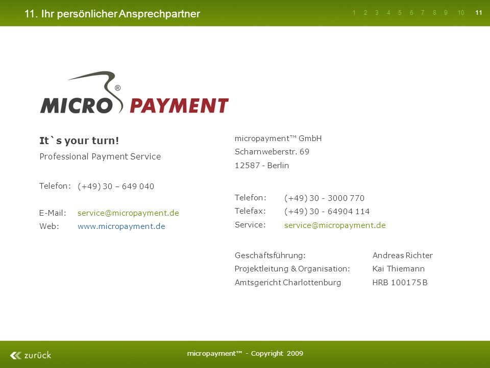 11. Ihr persönlicher Ansprechpartner It`s your turn! Professional Payment Service Telefon: E-Mail: Web: (+49) 30 – 649 040 service@micropayment.de www