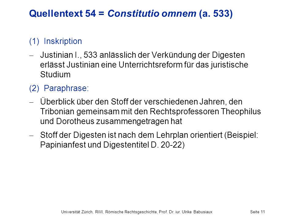 Universität Zürich, RWI, Römische Rechtsgeschichte, Prof. Dr. iur. Ulrike BabusiauxSeite 11 Quellentext 54 = Constitutio omnem (a. 533) (1)Inskription