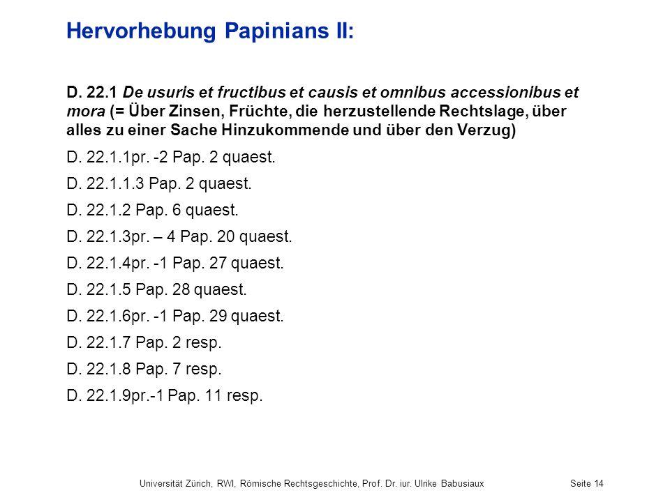 Hervorhebung Papinians II: D. 22.1 De usuris et fructibus et causis et omnibus accessionibus et mora (= Über Zinsen, Früchte, die herzustellende Recht