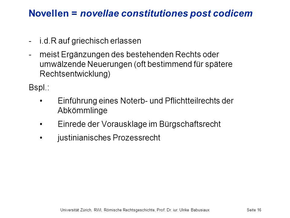 Novellen = novellae constitutiones post codicem -i.d.R auf griechisch erlassen -meist Ergänzungen des bestehenden Rechts oder umwälzende Neuerungen (o