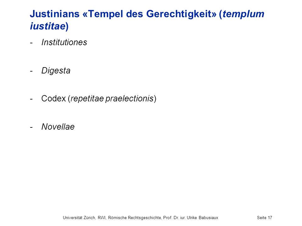 Justinians «Tempel des Gerechtigkeit» (templum iustitae) -Institutiones -Digesta -Codex (repetitae praelectionis) -Novellae Universität Zürich, RWI, R