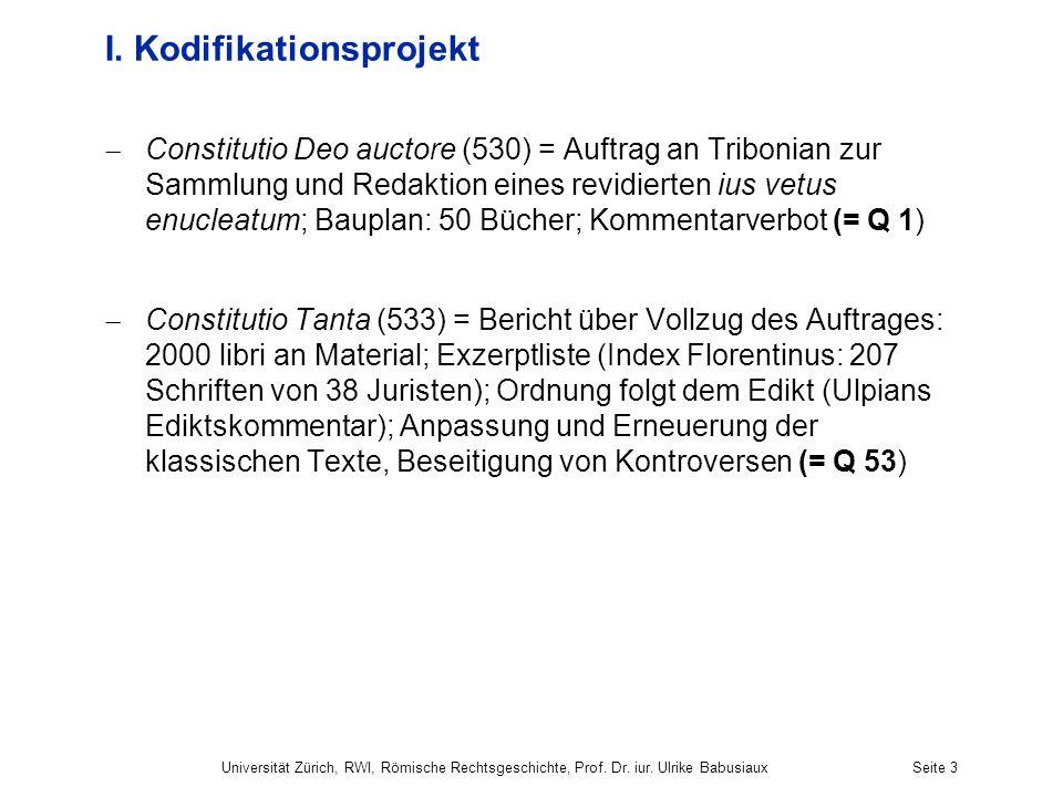 Universität Zürich, RWI, Römische Rechtsgeschichte, Prof. Dr. iur. Ulrike BabusiauxSeite 3 I. Kodifikationsprojekt Constitutio Deo auctore (530) = Auf