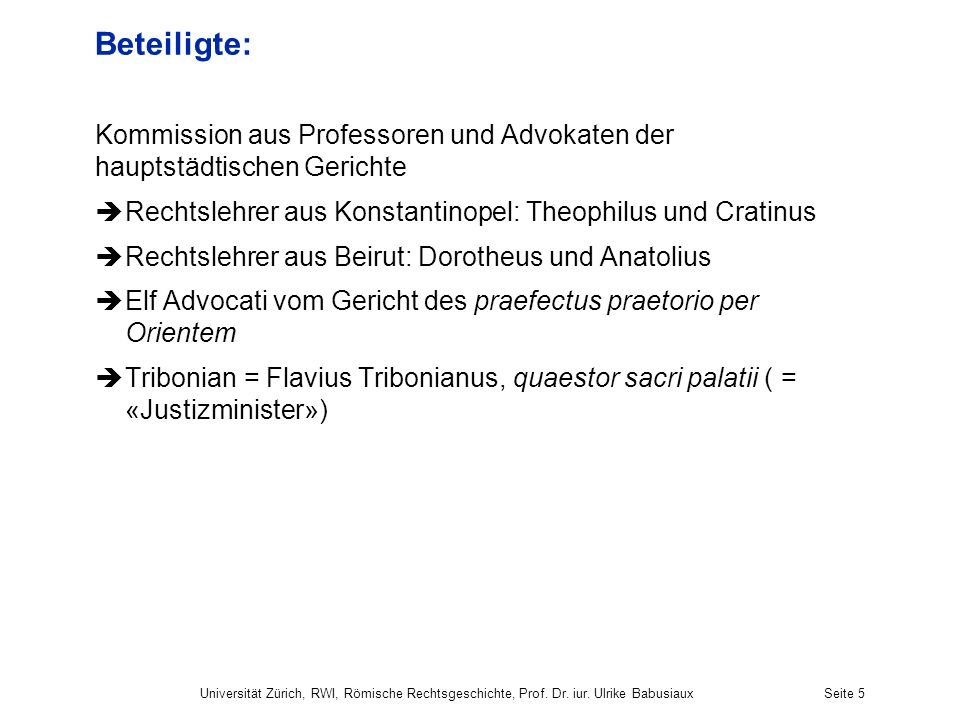 Beteiligte: Kommission aus Professoren und Advokaten der hauptstädtischen Gerichte Rechtslehrer aus Konstantinopel: Theophilus und Cratinus Rechtslehr