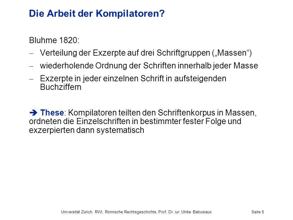 Universität Zürich, RWI, Römische Rechtsgeschichte, Prof. Dr. iur. Ulrike BabusiauxSeite 6 Die Arbeit der Kompilatoren? Bluhme 1820: Verteilung der Ex