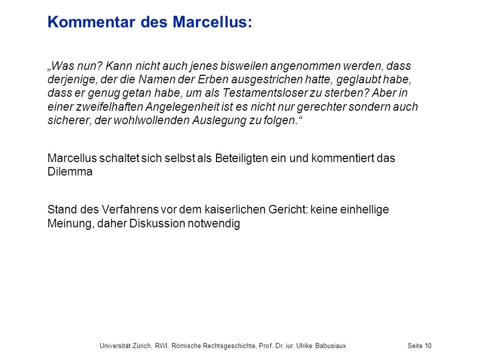Kommentar des Marcellus: Was nun? Kann nicht auch jenes bisweilen angenommen werden, dass derjenige, der die Namen der Erben ausgestrichen hatte, gegl