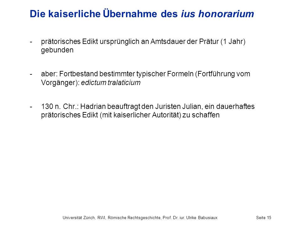 Die kaiserliche Übernahme des ius honorarium -prätorisches Edikt ursprünglich an Amtsdauer der Prätur (1 Jahr) gebunden -aber: Fortbestand bestimmter