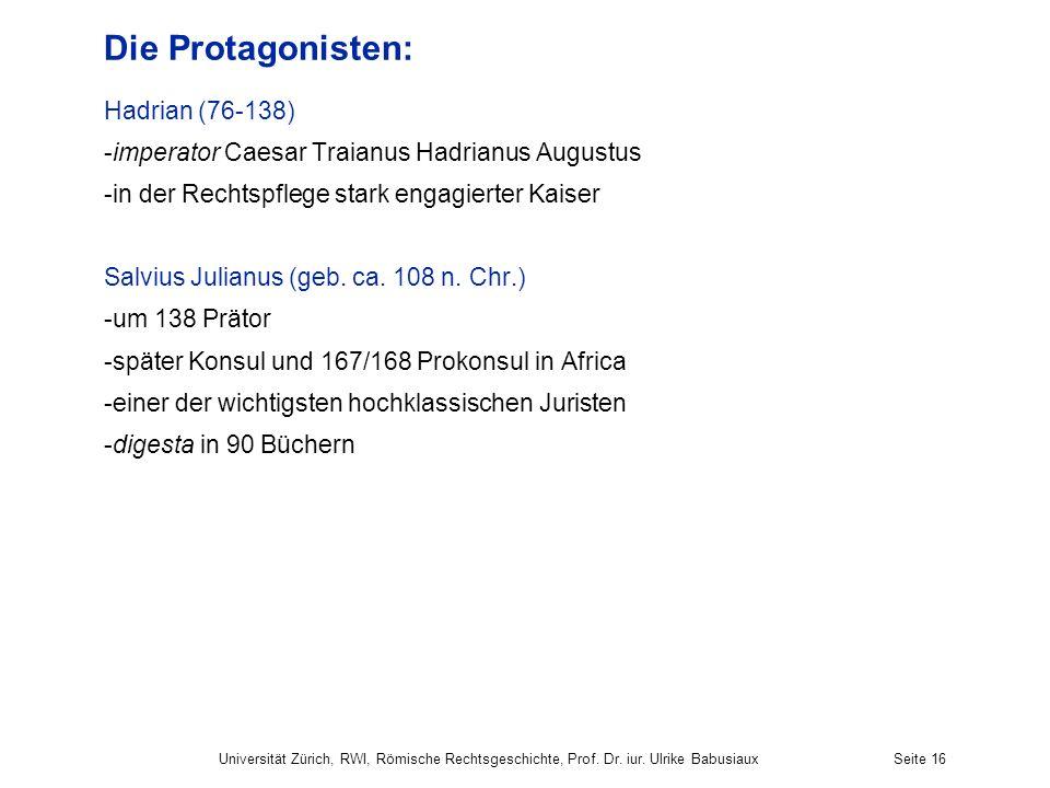 Die Protagonisten: Hadrian (76-138) -imperator Caesar Traianus Hadrianus Augustus -in der Rechtspflege stark engagierter Kaiser Salvius Julianus (geb.