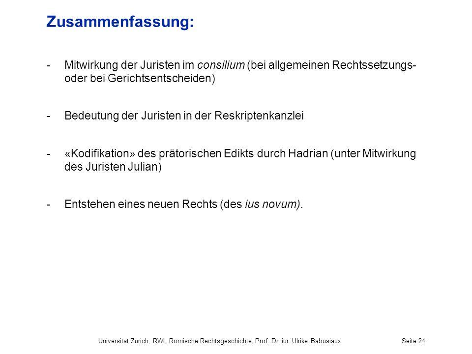 Zusammenfassung: -Mitwirkung der Juristen im consilium (bei allgemeinen Rechtssetzungs- oder bei Gerichtsentscheiden) -Bedeutung der Juristen in der R