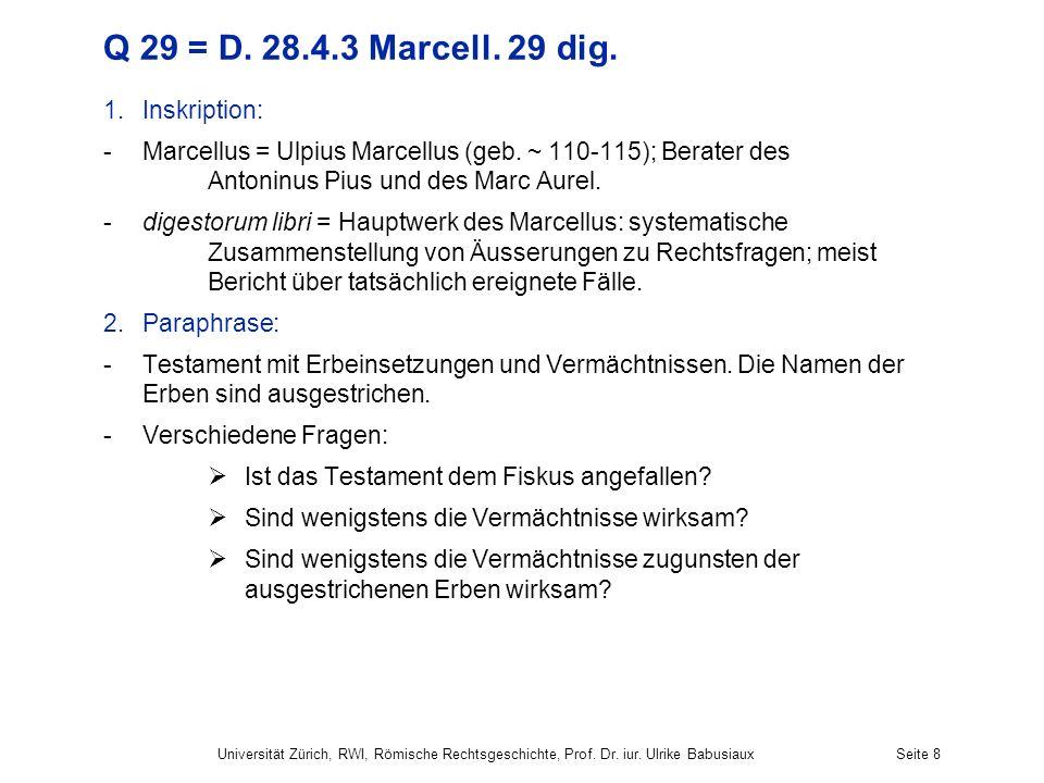 Verschiedene Positionen: plerique (die meisten): die gestrichenen Erben sind auch als Legatare ausgeschlossen ego (Marcellus): Ausschluss vom Legat nur, wenn gesamter Text des Testamentes gestrichen nonnulli (einige): nur das Gestrichene (= die Erbeinsetzung) ist unwirksam; das übrige (= die Vermächtnisse) bleiben bestehen Universität Zürich, RWI, Römische Rechtsgeschichte, Prof.