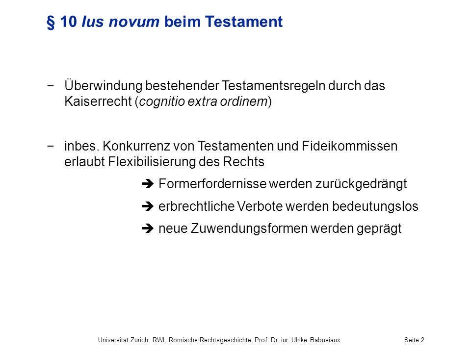 Universität Zürich, RWI, Römische Rechtsgeschichte, Prof. Dr. iur. Ulrike BabusiauxSeite 2 § 10 Ius novum beim Testament Überwindung bestehender Testa