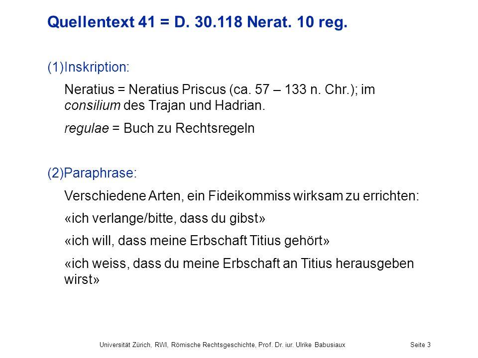Universität Zürich, RWI, Römische Rechtsgeschichte, Prof. Dr. iur. Ulrike BabusiauxSeite 3 Quellentext 41 = D. 30.118 Nerat. 10 reg. (1)Inskription: N