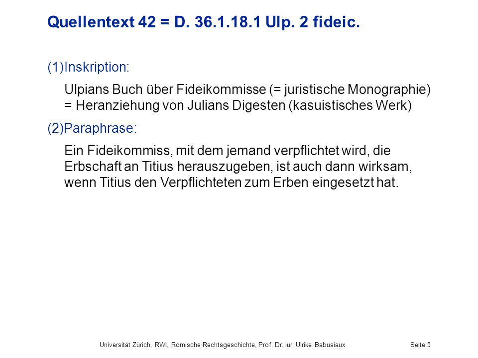 Universität Zürich, RWI, Römische Rechtsgeschichte, Prof. Dr. iur. Ulrike BabusiauxSeite 5 Quellentext 42 = D. 36.1.18.1 Ulp. 2 fideic. (1)Inskription