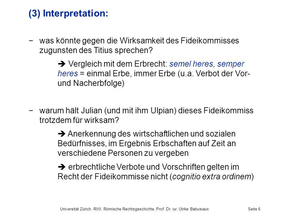 Universität Zürich, RWI, Römische Rechtsgeschichte, Prof. Dr. iur. Ulrike BabusiauxSeite 6 (3) Interpretation: was könnte gegen die Wirksamkeit des Fi