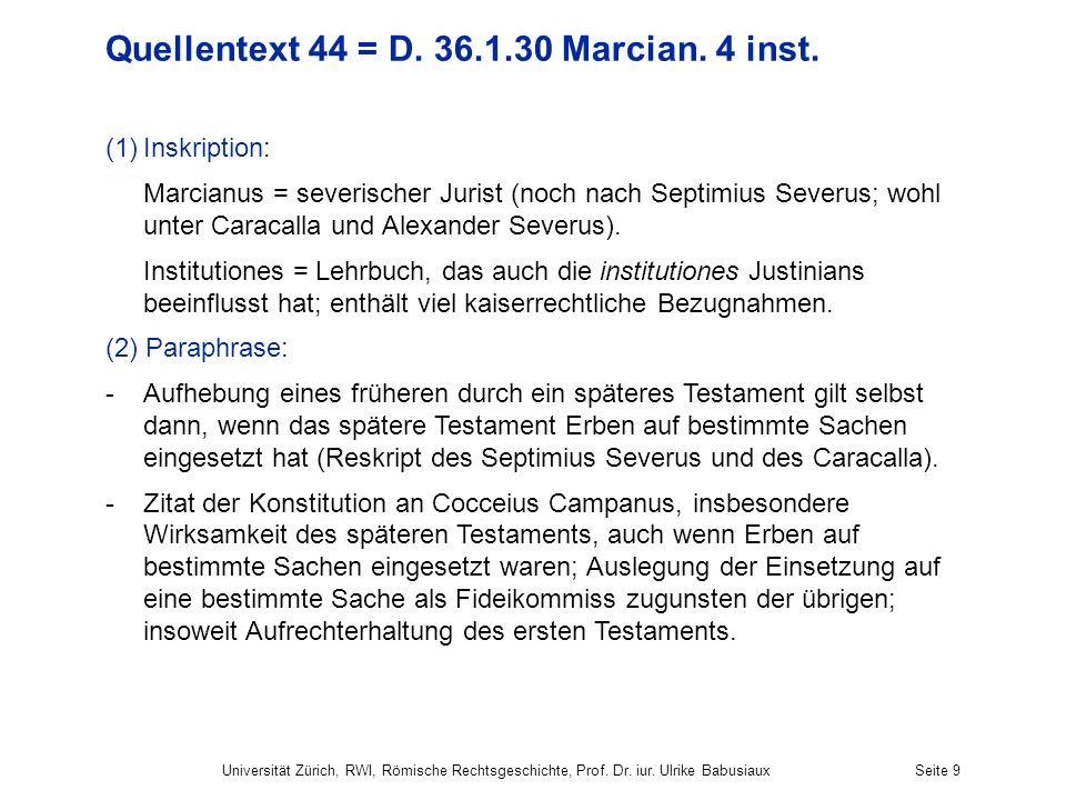 Universität Zürich, RWI, Römische Rechtsgeschichte, Prof. Dr. iur. Ulrike BabusiauxSeite 9 Quellentext 44 = D. 36.1.30 Marcian. 4 inst. (1)Inskription