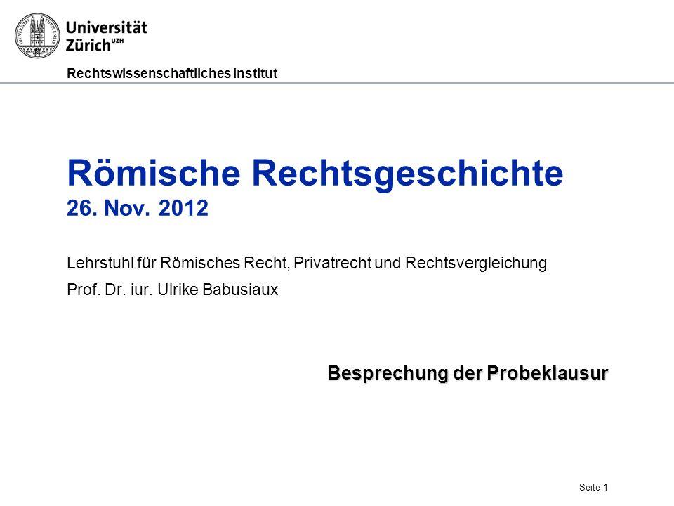 Rechtswissenschaftliches Institut Seite 1 Römische Rechtsgeschichte 26. Nov. 2012 Lehrstuhl für Römisches Recht, Privatrecht und Rechtsvergleichung Pr