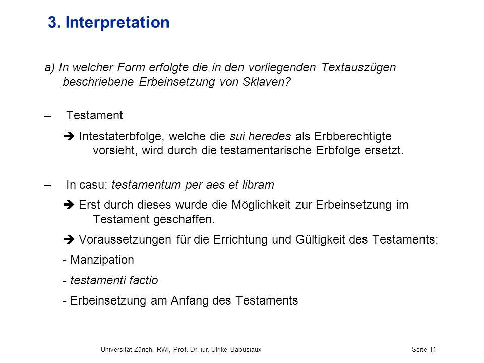 Universität Zürich, RWI, Prof. Dr. iur. Ulrike BabusiauxSeite 11 3. Interpretation a) In welcher Form erfolgte die in den vorliegenden Textauszügen be