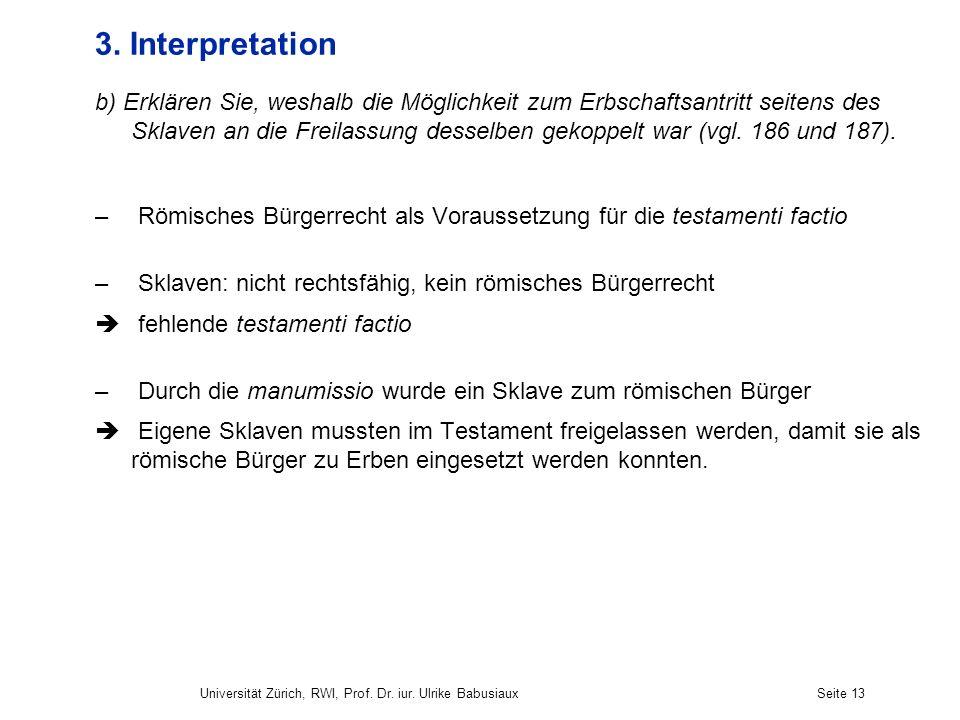 Universität Zürich, RWI, Prof. Dr. iur. Ulrike BabusiauxSeite 13 3. Interpretation b) Erklären Sie, weshalb die Möglichkeit zum Erbschaftsantritt seit