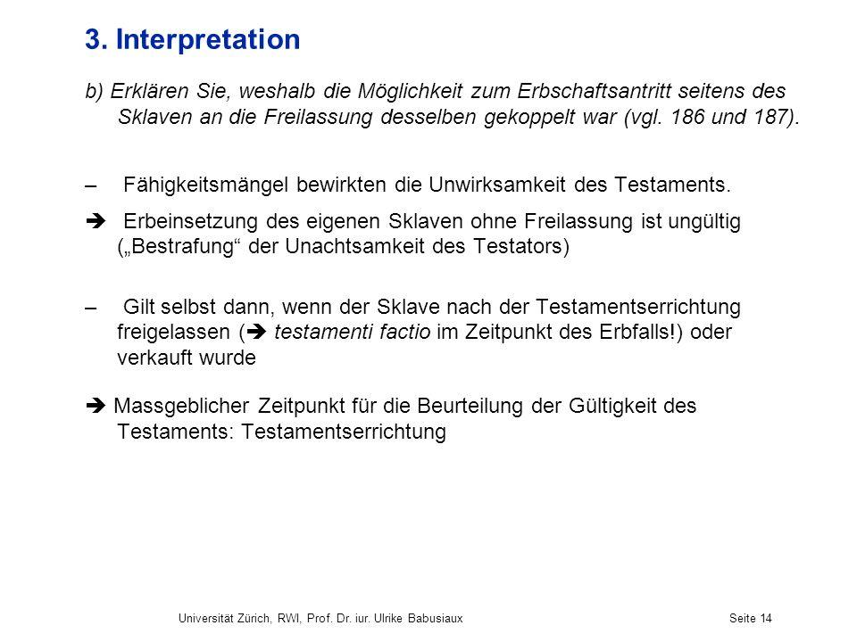 Universität Zürich, RWI, Prof. Dr. iur. Ulrike BabusiauxSeite 14 3. Interpretation b) Erklären Sie, weshalb die Möglichkeit zum Erbschaftsantritt seit