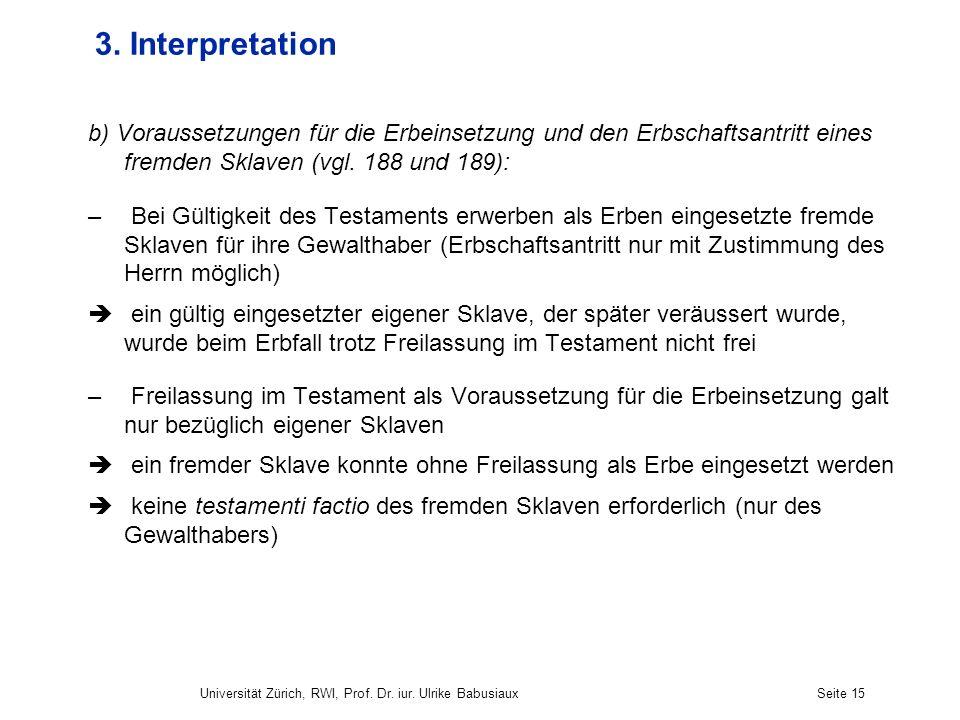 Universität Zürich, RWI, Prof. Dr. iur. Ulrike BabusiauxSeite 15 3. Interpretation b) Voraussetzungen für die Erbeinsetzung und den Erbschaftsantritt