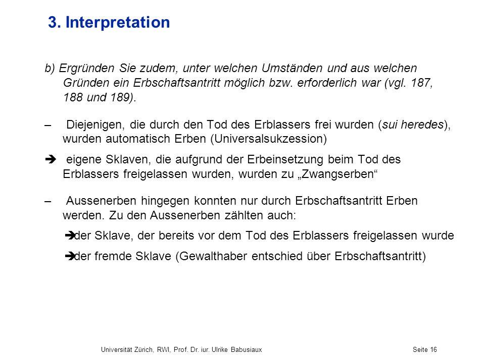 Universität Zürich, RWI, Prof. Dr. iur. Ulrike BabusiauxSeite 16 3. Interpretation b) Ergründen Sie zudem, unter welchen Umständen und aus welchen Grü