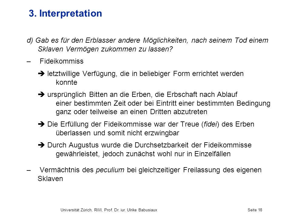 Universität Zürich, RWI, Prof. Dr. iur. Ulrike BabusiauxSeite 18 3. Interpretation d) Gab es für den Erblasser andere Möglichkeiten, nach seinem Tod e