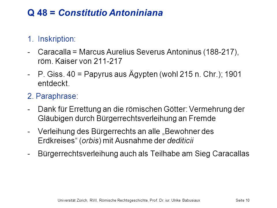 Q 48 = Constitutio Antoniniana 1.Inskription: -Caracalla = Marcus Aurelius Severus Antoninus (188-217), röm. Kaiser von 211-217 -P. Giss. 40 = Papyrus