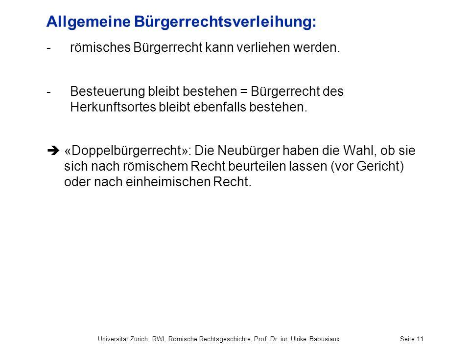 Allgemeine Bürgerrechtsverleihung: -römisches Bürgerrecht kann verliehen werden. -Besteuerung bleibt bestehen = Bürgerrecht des Herkunftsortes bleibt