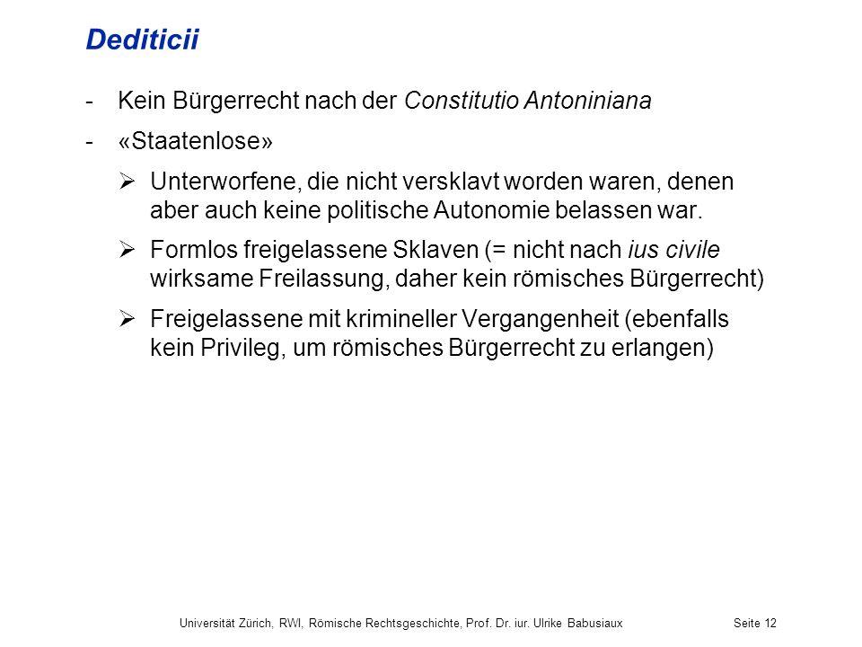 Dediticii -Kein Bürgerrecht nach der Constitutio Antoniniana -«Staatenlose» Unterworfene, die nicht versklavt worden waren, denen aber auch keine poli