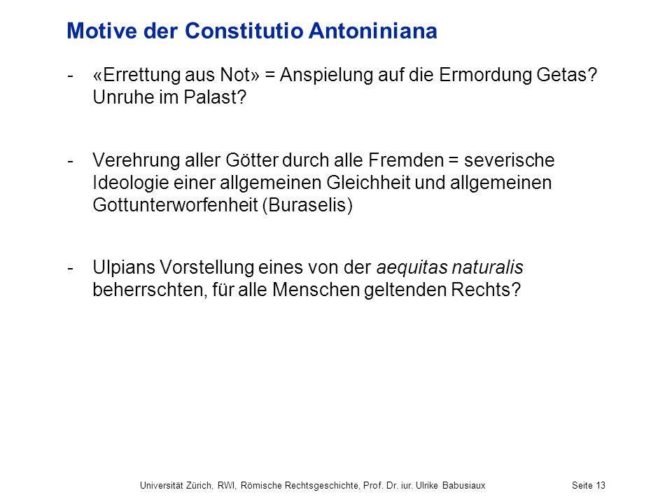 Motive der Constitutio Antoniniana -«Errettung aus Not» = Anspielung auf die Ermordung Getas? Unruhe im Palast? -Verehrung aller Götter durch alle Fre