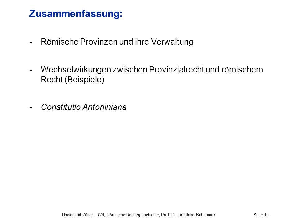 Zusammenfassung: -Römische Provinzen und ihre Verwaltung -Wechselwirkungen zwischen Provinzialrecht und römischem Recht (Beispiele) -Constitutio Anton