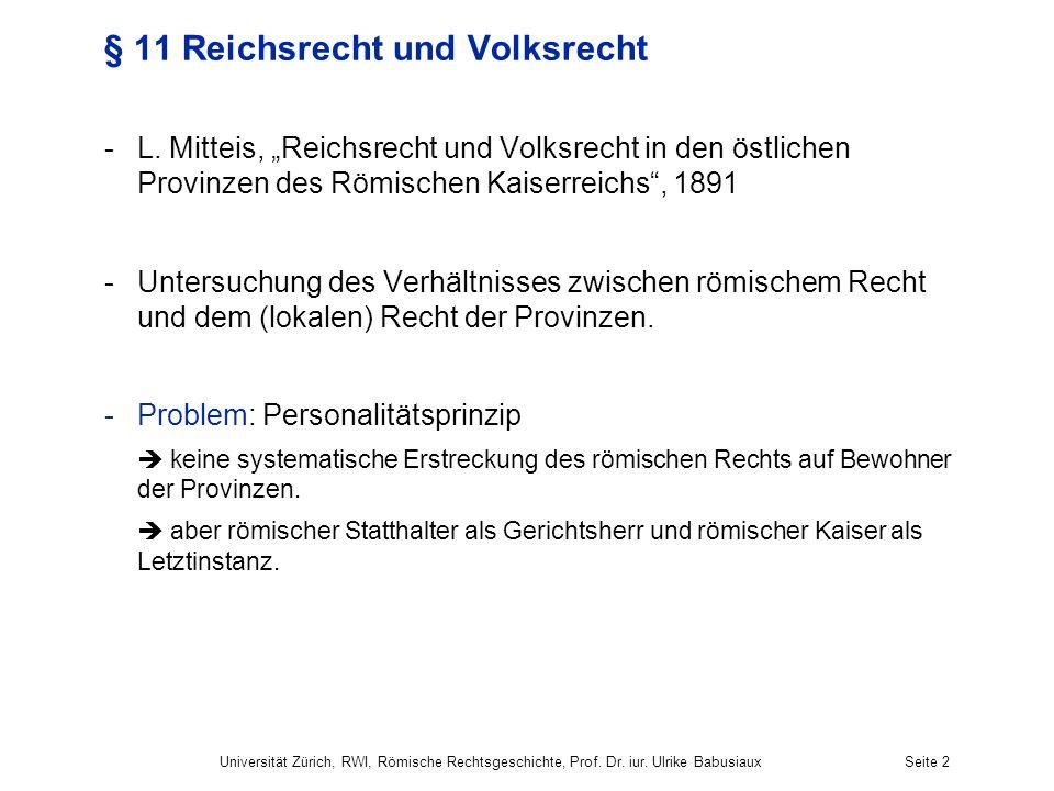 Universität Zürich, RWI, Römische Rechtsgeschichte, Prof. Dr. iur. Ulrike BabusiauxSeite 2 § 11 Reichsrecht und Volksrecht -L. Mitteis, Reichsrecht un